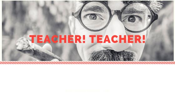Teacher! Teacher!